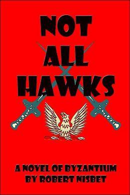 Not All Hawks: A Novel Of Byzantium