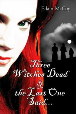 Three Witches Dead & the Last One Said . . .