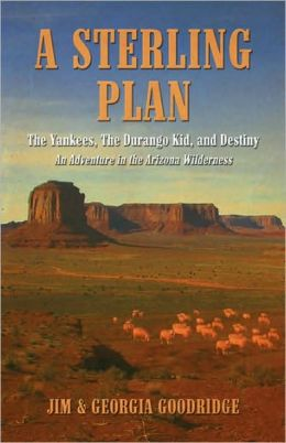 A Sterling Plan: The Yankees, The Durango Kid, and Destiny (An Adventure In the Arizona Wilderness)
