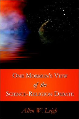 One Mormon's View Of The Science Religion Debate