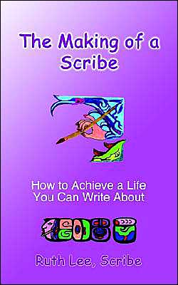 The Making of a Scribe: How to Achieve a Life You Can Write About