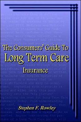 The Consumers' Guide to Long Term Care Insurance