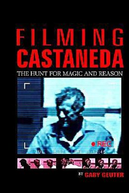 Filming Castaneda: The Hunt for Magic & Reason
