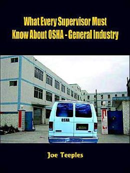 What Every Supervisor Must Know About OSHA: General Industry