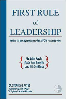 First Rule of Leadership: Achieve Far More by Leading Your Self BEFORE You Lead Others
