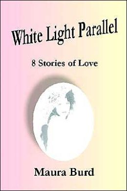 White Light Parallel: 8 Stories of Love