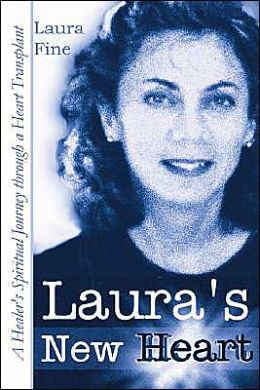 Laura's New Heart: A Healer's Spiritual Journey Through a Heart Transplant