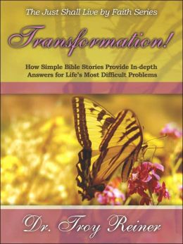 Transformation How Simple Bible Stories Provide In Depth Answers for Lifes Most Difficult Problems