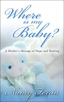 Where Is My Baby?: A Mother's Message of Hope and Healing