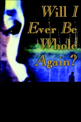 Will I Ever Be Whole Again?: Surviving the Death of Someone You Love
