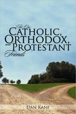 For Our Catholic, Orthodox, And Protestant Friends