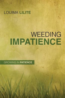 Weeding Impatience: Growing in Patience