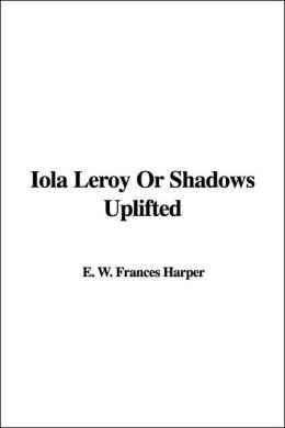 Iola LeRoy or Shadows Uplifted