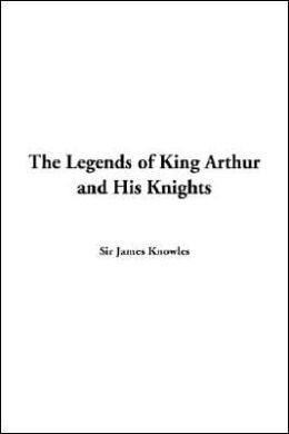 Legends of King Arthur and His Knights
