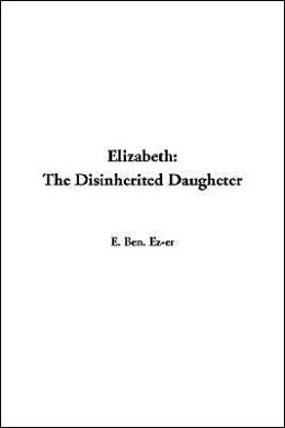 Elizabeth: The Disinherited Daugheter