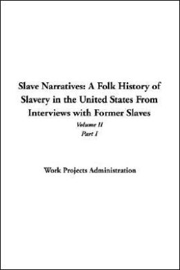 Slave Narratives: A Folk History Of Slavery In The United States From Interviews With Former Slaves, Volume Ii, Part I