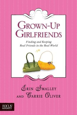 Grown-Up Girlfriends: Finding and Keeping Real Friends in the Real World