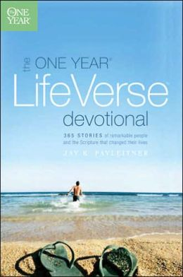 Life Verse Devotional: 365 Stories of Remarkable People and the Scripture That Changed Their Lives