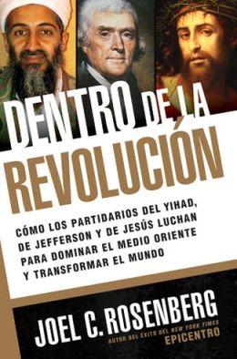 Dentro de la revolucion: Como los partidarios de la yihad, de Jefferson y de Jesus luchan para dominar el Medio Oriente y transformar el mundo