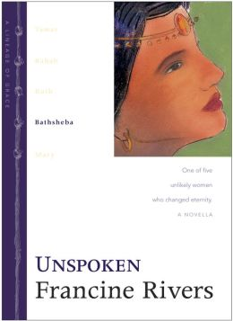 Unspoken: Bathsheba (Lineage of Grace Series #4)