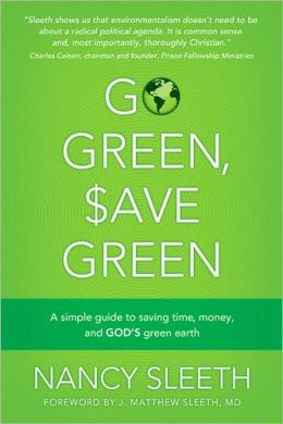 Go Green, Save Green: A Simple Guide to Saving Time, Money, and God's Green Earth