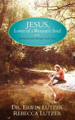 Jesus, Lover of a Woman's Soul: Seeing Yourself through God's Eyes