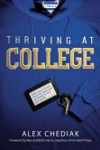 Book Cover Image. Title: Thriving at College:  Make Great Friends, Keep Your Faith, and Get Ready for the Real World!, Author: Alex Chediak