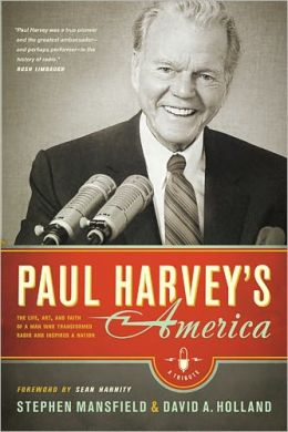 Paul Harvey's America: The Life, Art, and Faith of a Man Who Transformed Radio and Inspired a Nation