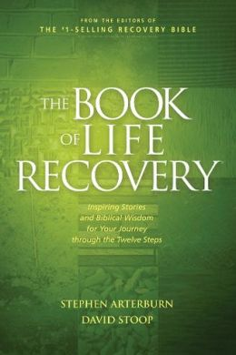 The Book of Life Recovery: Inspiring Stories and Biblical Wisdom for Your Journey Through the Twelve Steps