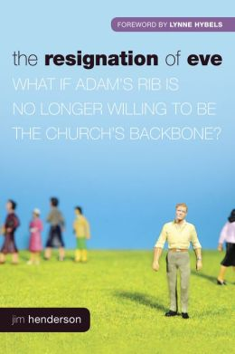 The Resignation of Eve: What If Adam's Rib Is No Longer Willing to Be the Churchs Backbone?