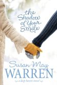 Book Cover Image. Title: The Shadow of Your Smile, Author: Susan May Warren