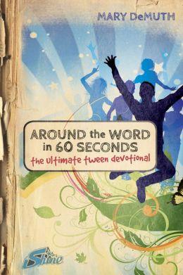 Around the Word in 60 Seconds: The Ultimate Tween Devotional