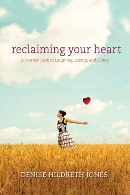 Reclaiming Your Heart: A Journey Back to Laughing, Loving, and Living