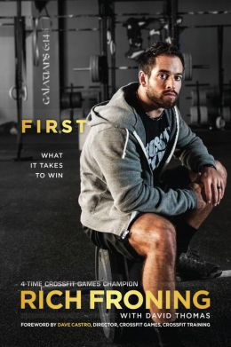 First: What it takes to win by Rich Froning