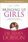 Book Cover Image. Title: Bringing Up Girls, Author: James C. Dobson