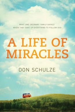 A Life of Miracles: What One Ordinary Family Gained When They Gave Up Everything to Follow God