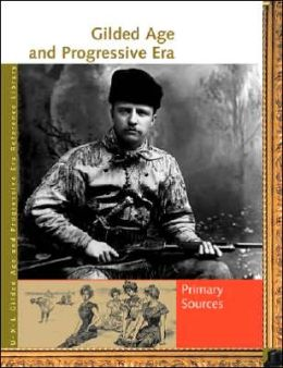 Gilded Age and Progressive Era Reference Library: Primary Sources