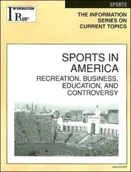 Information Plus: Sports in America: Recreaction, Business, Education and Controversy