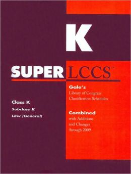 SUPERLCCS Gale's Library of Congress Classification Schedules Combined with Additions and Changes through 2009: Class K, Subclass K