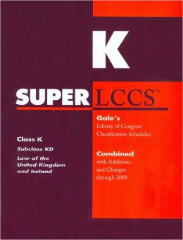 SUPERLCCS Gale's Library of Congress Classification Schedules Combined with Additions and Changes through 2009: Class K, Subclass KD