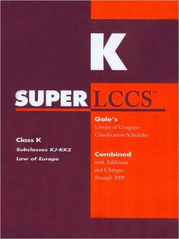 SUPERLCCS Gale's Library of Congress Classification Schedules Combined with Additions and Changes through 2009: Class K, Subclasses KJ-KKZ