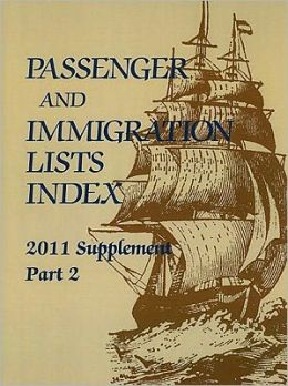 Passager and Immigration Lists Index 2011 Ed. , Vol. 2: Supplement