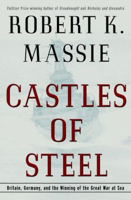 Castles of Steel: Britain, Germany, and the Winning of the Great War at Sea