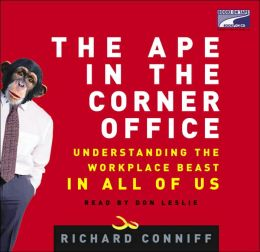 Ape in the Corner Office: Understanding the WorkPlace Beast in All of Us