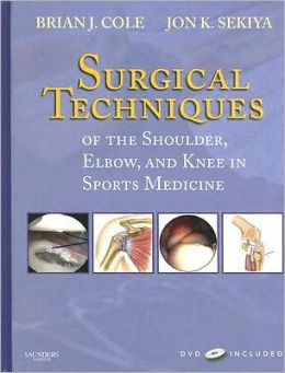 Surgical Techniques of the Shoulder, Elbow, and Knee in Sports Medicine: Book and DVD