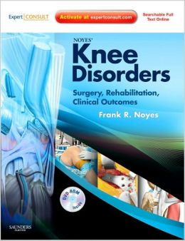 Noyes' Knee Disorders: Surgery, Rehabilitation, Clinical Outcomes: Expert Consult - Enhanced Online Features, Print and DVD