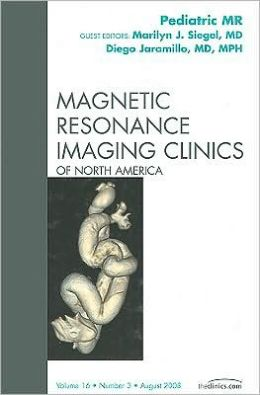 Pediatric MR, An Issue of Magnetic Resonance Imaging Clinics