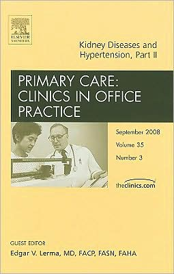 Kidney Diseases and Hypertension, Part II, An Issue of Primary Care Clinics in Office Practice