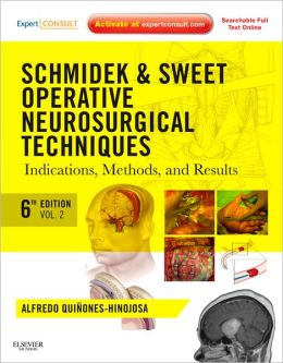 Schmidek and Sweet: Operative Neurosurgical Techniques: Indications, Methods and Results: Expert Consult Online and Print 2-Volume Set