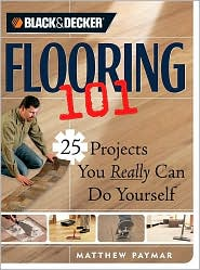 Flooring 101: 25 Projects Your Really Can Do Yourself